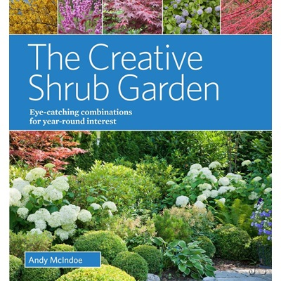 The Creative Shrub Garden: Eye-Catching Combinations for Year Round Interest