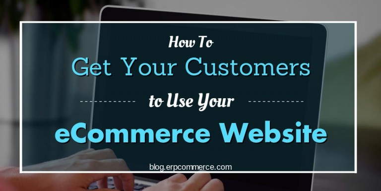 How to get your customers to use your eCommerce website