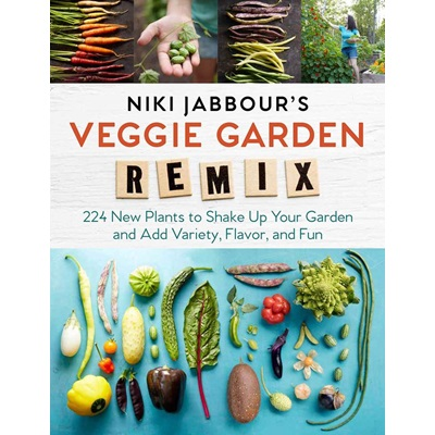 Niki Jabbour's Veggie Garden Remix: 224 New Plants to Shake Up Your Garden and Add Variety, Flavor and Fun