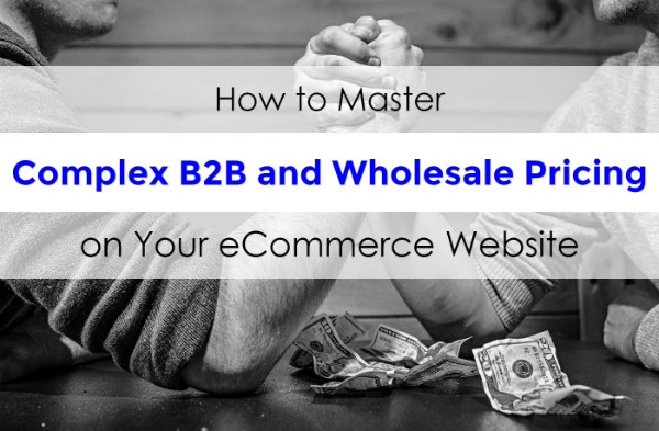 Master complex B2B and wholesale pricing for eCommerce