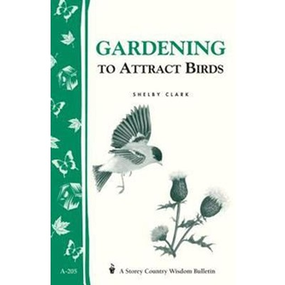 Gardening to Attract Birds: Storey's Country Wisdom Bulletin