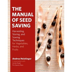 The Manual of Seed Saving: Harvesting, Storing, and Sowing Techniques for Vegetables, Herbs and Fruits